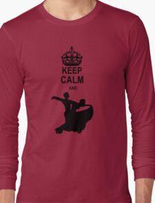 Keep Calm and Ballroom Dance Long Sleeve T-Shirt