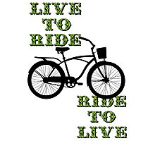 Live to ride, ride to live Photographic Print