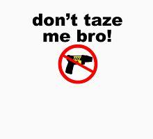 don't taze me bro! Unisex T-Shirt
