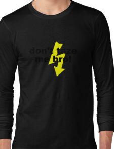 don't taze me bro! Long Sleeve T-Shirt