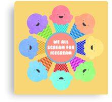 We All Scream for Ice Cream  Canvas Print