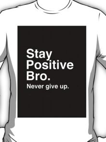 Stay Positive Bro. Never Give Up T-Shirt