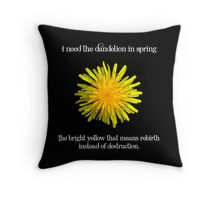 I Need the Dandelion in Spring Throw Pillow