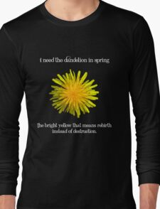 I Need the Dandelion in Spring Long Sleeve T-Shirt