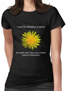 I Need the Dandelion in Spring Womens Fitted T-Shirt