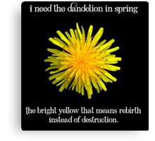I Need the Dandelion in Spring Canvas Print