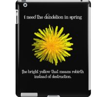 I Need the Dandelion in Spring iPad Case/Skin