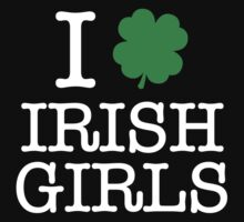 I Love Irish Girls by BrightDesign