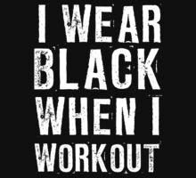 I Wear Black When I Work Out by Look Human