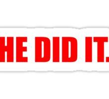 He Did It. Sticker