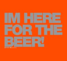 Im Here For The Beer by CarbonClothing