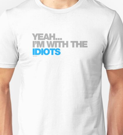 Yeah...Im With The Idiots Unisex T-Shirt