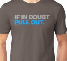 If In Doubt. Pull Out Unisex T-Shirt