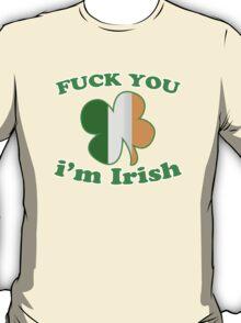 Fuck You Im Irish T-Shirt