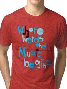 Where words end, music begins Tri-blend T-Shirt