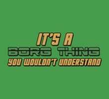 It's A Borg Thing, You Wouldn't Understand Kids Tee
