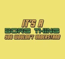 It's A Borg Thing, You Wouldn't Understand Baby Tee