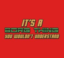It's A Borg Thing, You Wouldn't Understand Kids Clothes