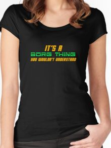 It's A Borg Thing, You Wouldn't Understand Women's Fitted Scoop T-Shirt