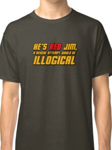 He's Read Jim A Rescue Attempt Would Be Illogical Classic T-Shirt