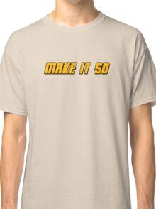 Make It So Classic T-Shirt