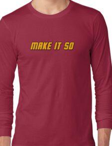 Make It So Long Sleeve T-Shirt