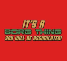 It's A Borg Thing, You Will Be Assimilated Kids Clothes