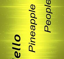 Hello Pineapple People! by BROOSTANE