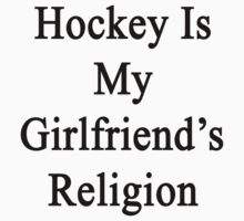 Hockey Is My Girlfriend's Religion  by supernova23
