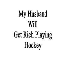 My Husband Will Get Rich Playing Hockey  Photographic Print