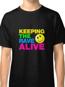 Keeping The Rave Alive Classic T-Shirt