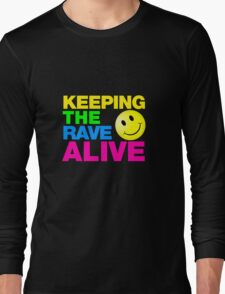 Keeping The Rave Alive Long Sleeve T-Shirt