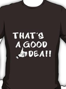 Good idea T-Shirt