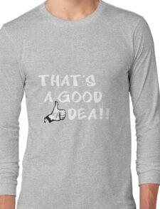 Good idea Long Sleeve T-Shirt