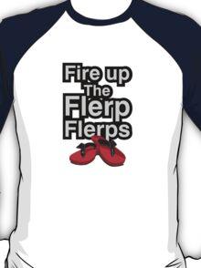 Fire up the flerp flerps  T-Shirt