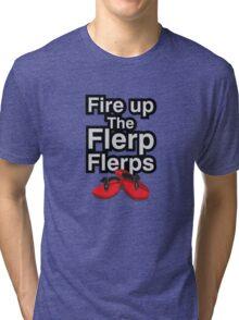 Fire up the flerp flerps  Tri-blend T-Shirt