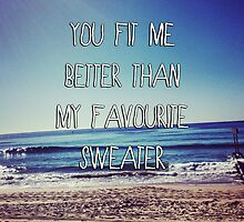 You Fit Me Better Than My Favourite Sweater by grungeandglam
