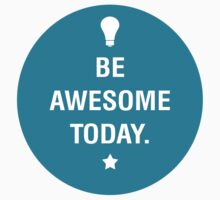 Be awesome today by Dei Hendrick