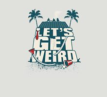 Let's Get Weird Unisex T-Shirt