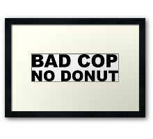 Bad Cop No Donut Framed Print
