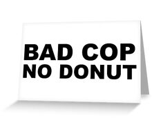 Bad Cop No Donut Greeting Card