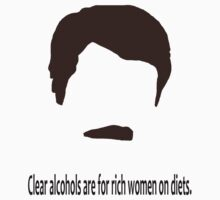 Ron Swanson -  Clear alcohols are for rich women on diets.  by meglauren