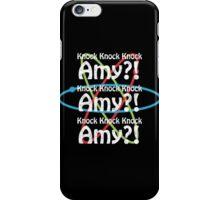 Knock knock knock...Amy?! iPhone Case/Skin