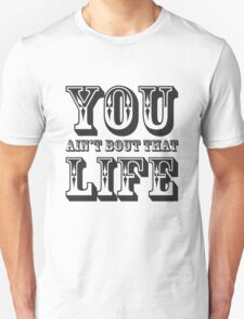 You Aint Bout That Life Unisex T-Shirt