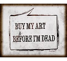 Buy My Art Before I'm Dead Photographic Print