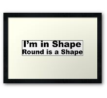 I'm in Shape, Round is a Shape Framed Print