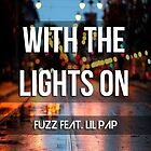 Fuzz ft lil pap with the lights on by jessica2013