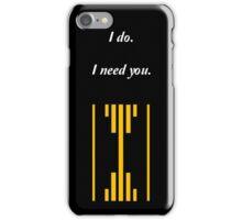 I do. I Need You. iPhone Case/Skin