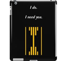 I do. I Need You. iPad Case/Skin