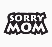 Sorry Mom by Style-O-Mat